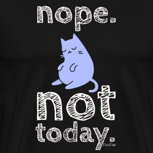 Nope Not Today Cat - Miesten premium t-paita