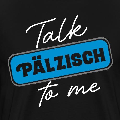 Talk Pälzisch to me - Männer Premium T-Shirt
