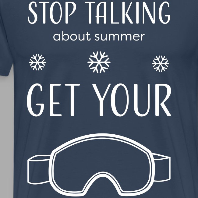 STOP TALKING ABOUT SUMMER AND GET YOUR SNOW / WINTER