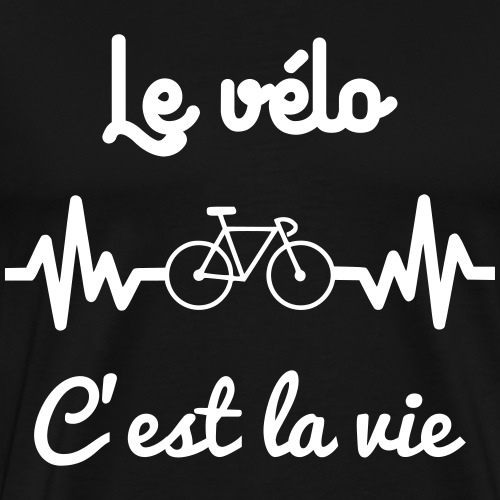le vélo c est la vie,cyclismecycliste - T-shirt Premium Homme