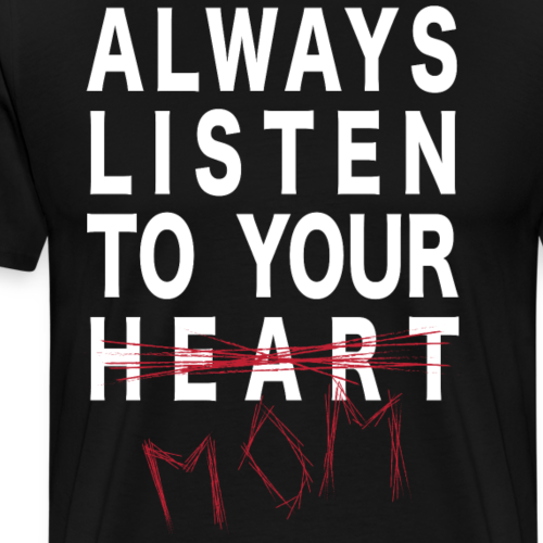 Always listen to your mom - Men's Premium T-Shirt