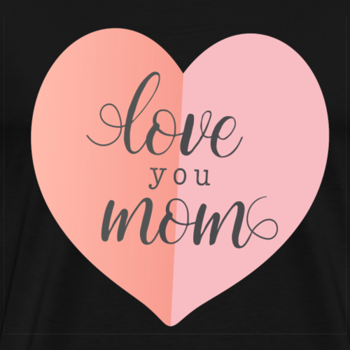 love my mom - Men's Premium T-Shirt