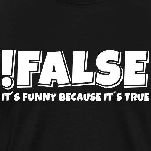 false true - Männer Premium T-Shirt