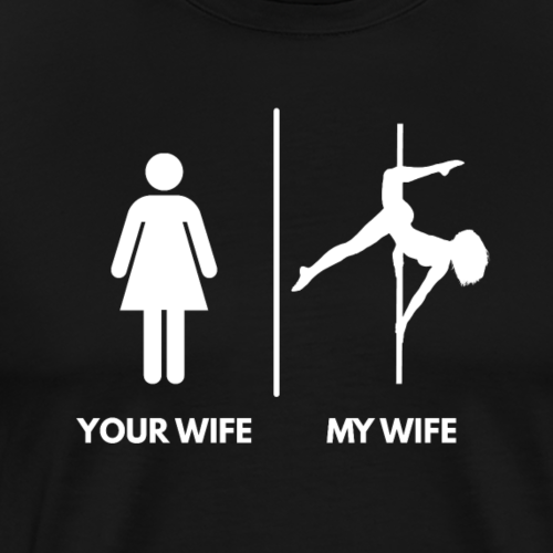 Your Wife I My Wife - Poledancer Version, weiß - Männer Premium T-Shirt