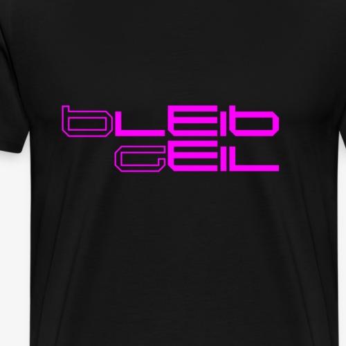 BleibGeilFuchsiaMagenta - Männer Premium T-Shirt