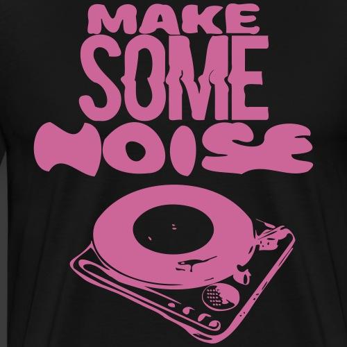 make some noise - T-shirt Premium Homme