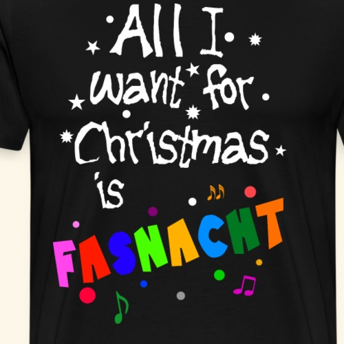All i want for Christmas is Fasnacht - Männer Premium T-Shirt