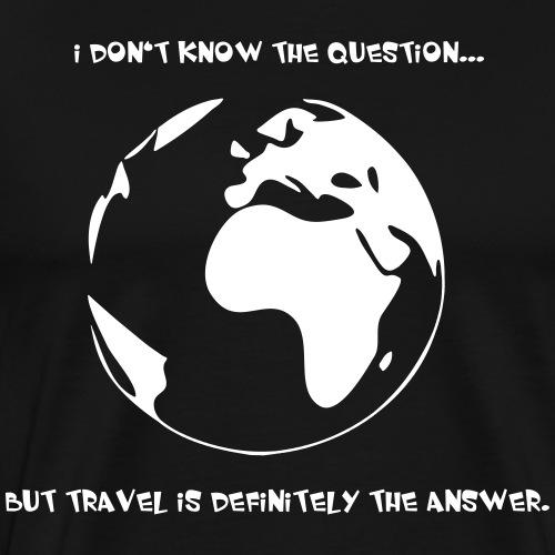 Travel is the answer - Männer Premium T-Shirt