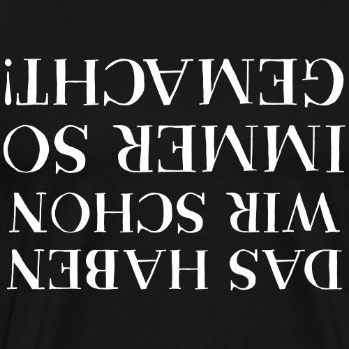 """""""Das haben wir schon immer so gemacht""""-Jägershirt - Männer Premium T-Shirt"""