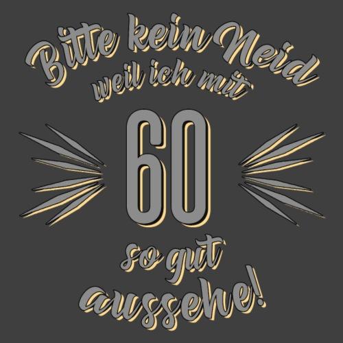 Geburtstag 60 - Bitte kein Neid grau - Rahmenlos T