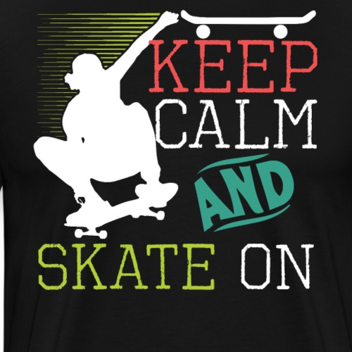 KEEP CALM AND SKATE ON Skateboarding Quote - Männer Premium T-Shirt