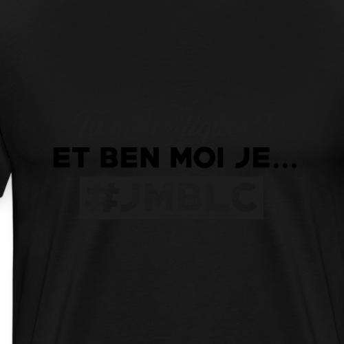 Tu me critiques et ben moi jamais ... - T-shirt Premium Homme