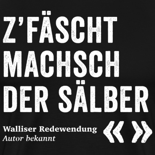 Z'FÄSCHT MACHSCH DER SÄLBER - Männer Premium T-Shirt