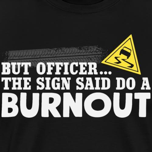 But Officer the Sign Said Do a Burnout Funny Car - Männer Premium T-Shirt