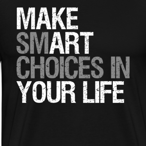 MAKE SMART CHOICES IN YOUR LIFE - Männer Premium T-Shirt