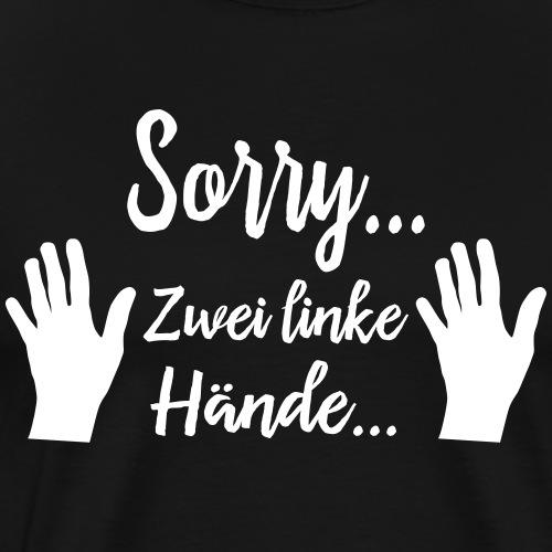 Ungeschickt Tollpatschig Zwei Linke Hände Ausrede - Männer Premium T-Shirt