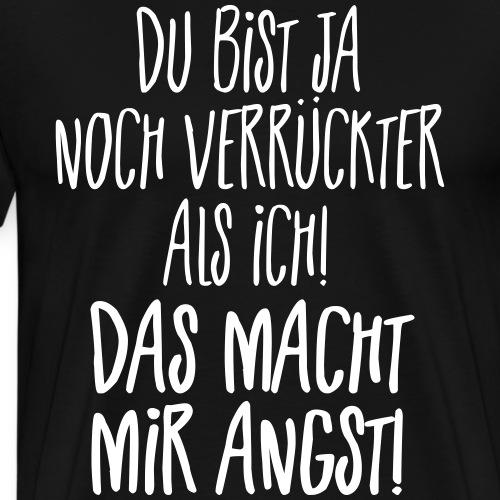 Verrückt Angst Nicht Normal Psycho Irre Spruch - Männer Premium T-Shirt