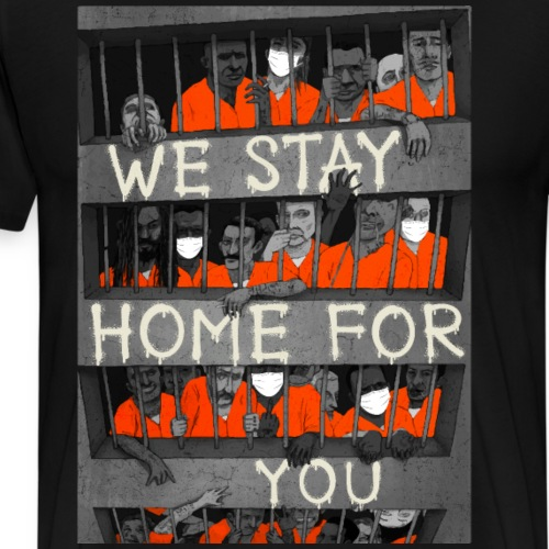 prisoners jail we stay home for you corona humor - Männer Premium T-Shirt