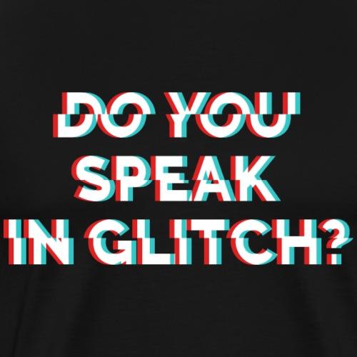 Do You Speak In Glitch - Men's Premium T-Shirt