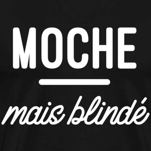 Moche mais blindé - T-shirt Premium Homme
