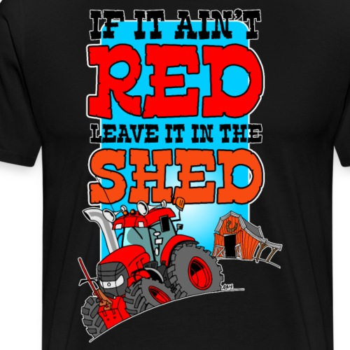 If it aint red leave it in the shed white border - Mannen Premium T-shirt
