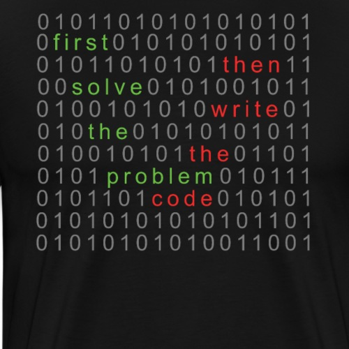 First Solve The Problem Then Write The Code - Männer Premium T-Shirt