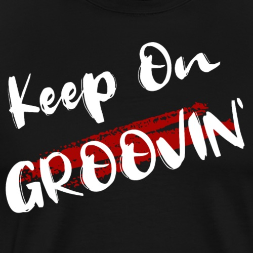 Keep On Groovin' - Männer Premium T-Shirt