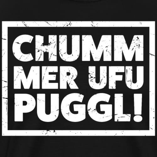 CHUMM MER UFU PUGGL! - Männer Premium T-Shirt