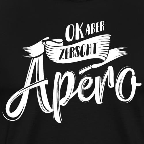 OK ABER ZERSCHT APÉRO - Männer Premium T-Shirt