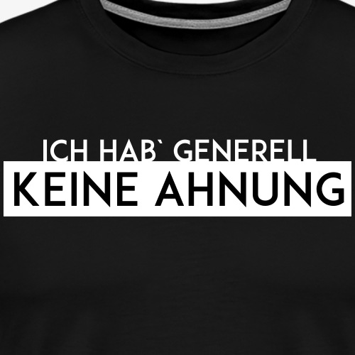 Generell keine Ahnung - Männer Premium T-Shirt