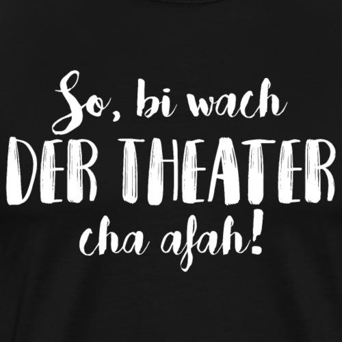 BI WACH, DER THEATER CHA AFAH! - Männer Premium T-Shirt