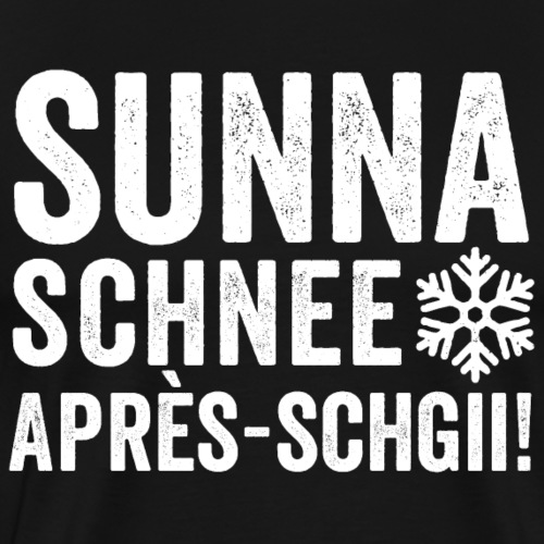 SUNNA, SCHNEE, APRÈS-SCHGII - Männer Premium T-Shirt