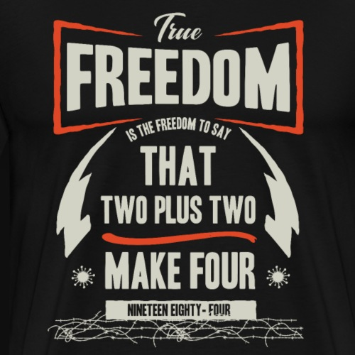 freedom to say that two plus two make four - Mannen Premium T-shirt