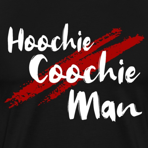 Hoochie Coochie Man - Männer Premium T-Shirt
