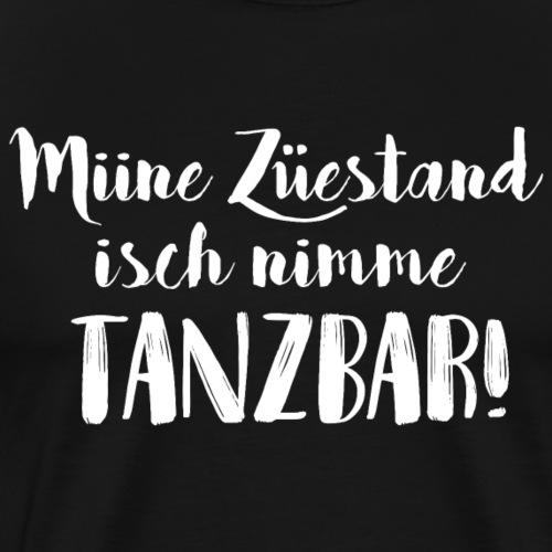 MIINE ZÜESTAND ISCH NIMME TANZBAR - Männer Premium T-Shirt