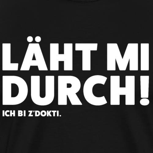 LÄHT MI DURCH! ICH BI Z'DOKTI. - Männer Premium T-Shirt