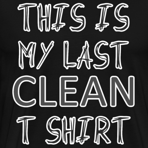 This is my last clean t-shirt - Men's Premium T-Shirt