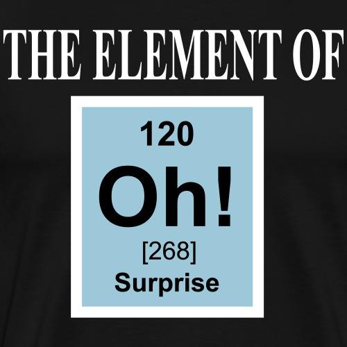 Oh! - The element of surprise - Männer Premium T-Shirt