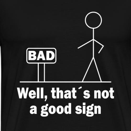 Das ist kein gutes Zeichen lustiges Schild Design - Männer Premium T-Shirt