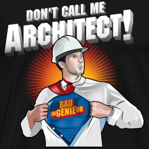 Bauingenieur-T-Shirt Don't call me architect! - Männer Premium T-Shirt