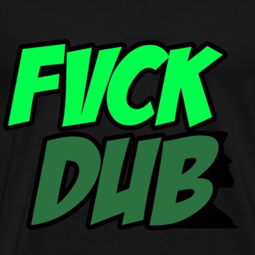FVCK.DUB - Männer Premium T-Shirt
