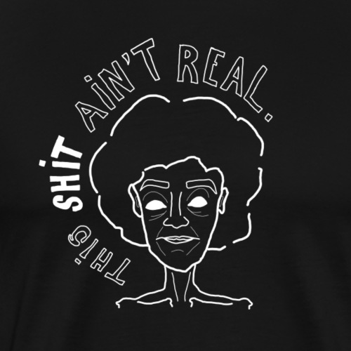 This Shit Ain't Real. - Männer Premium T-Shirt