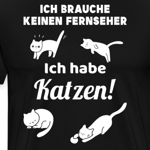 Kein Fernseher Katzen Haustier Geschenk - Männer Premium T-Shirt