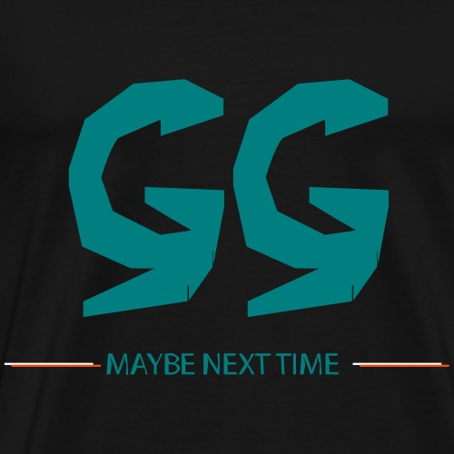 GG - MAYBE NEXT TIME - Männer Premium T-Shirt