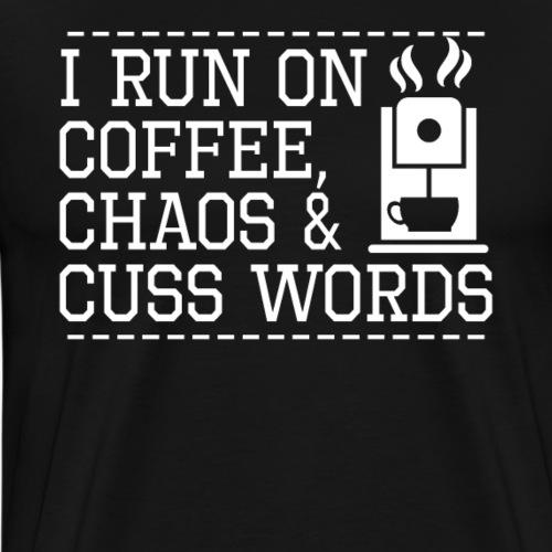 I Run on Coffee Chaos And Cuss Words - Männer Premium T-Shirt