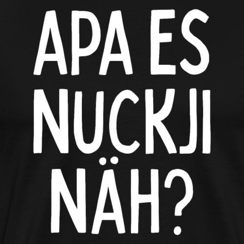 APA ES NUCKJI NÄH? - Männer Premium T-Shirt