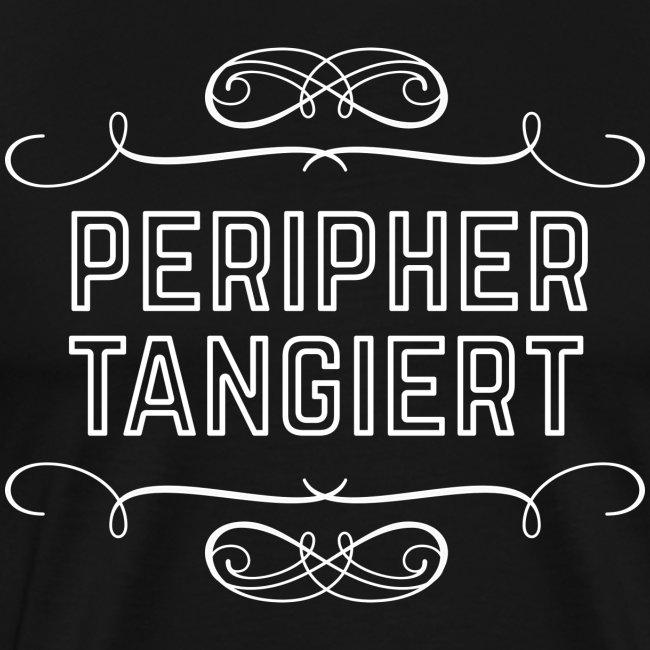 lustiges Sprüche-T-Shirt Peripher tangiert