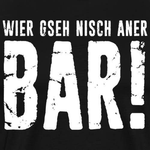 WIER GSEH NISCH ANER BAR! - Männer Premium T-Shirt