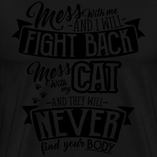 Mess with my Cat - Miesten premium t-paita