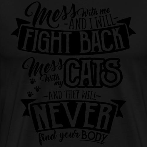 Mess with my Cats - Miesten premium t-paita